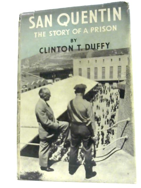 San Quentin: The Story of a Prison by Duffy, Clinton T