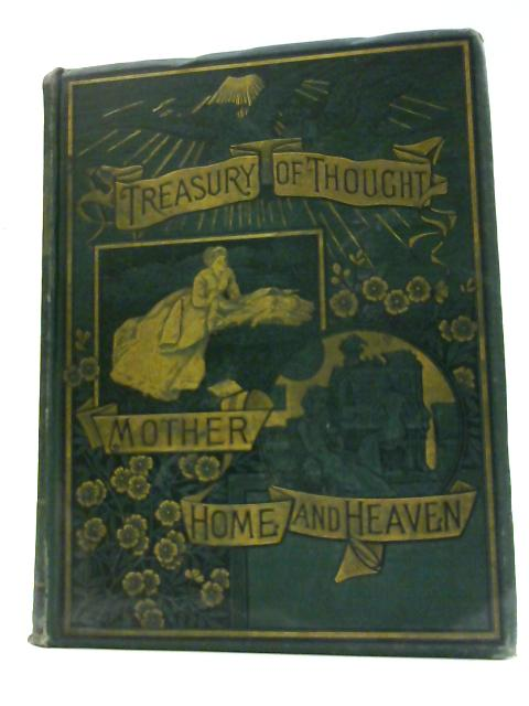 Treasury of Thought Mother Home and Heaven by Rosella A Thorne