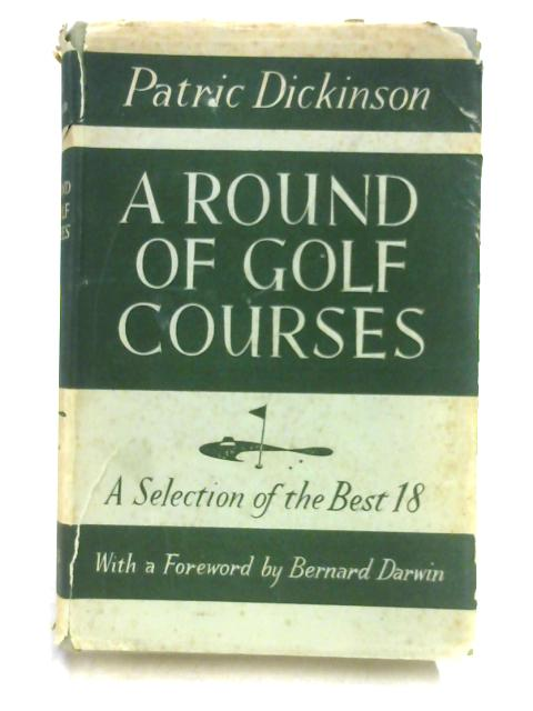 A Round of Golf Courses: A Selection of the Best Eighteen by Patric Dickinson