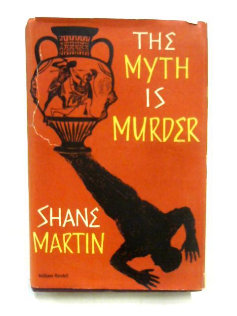 The Myth is Murder by Shane Martin