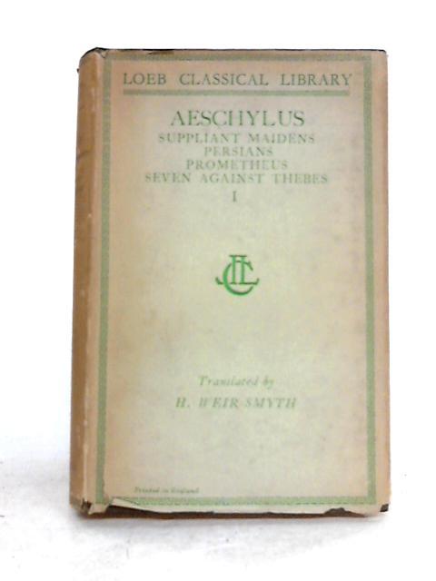 Aeschylus: Vol. I by H.Weir Smyth (trans.)
