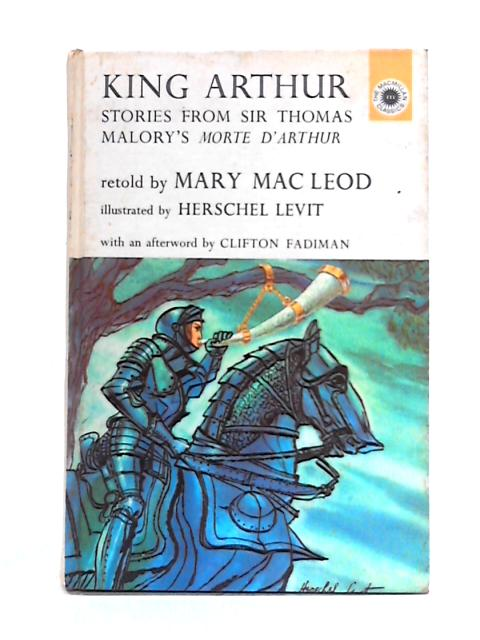 King Arthur: Stories From Sir Thomas Malory's Morte D'Arthur by Mary Macleod