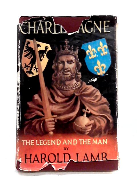 Charlemagne: The Legend and the Man By Harold Lamb