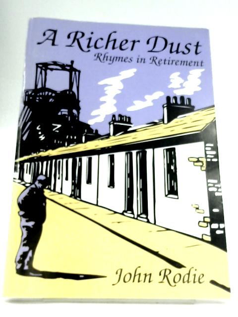 A Richer Dust: Rhymes In Retirement by John Rodie
