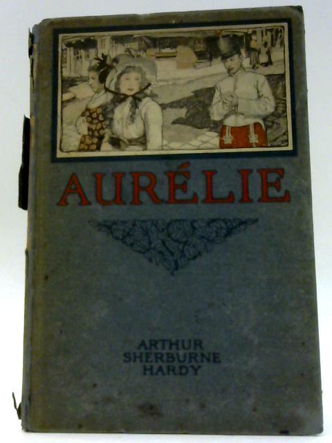 Aurélie ... With illustrations by Elizabeth Shippen Green By Arthur Sherburne Hardy