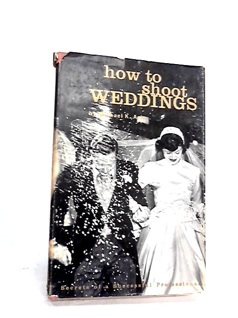 How to shoot weddings (An Amphoto book) by Arin, Micahel Kenneth