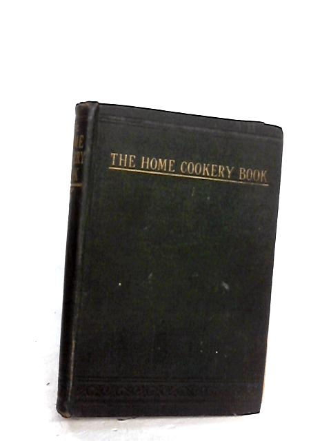 The Home Cookery Book Containing Over 700 high-Class Modern Recipes By Unknown