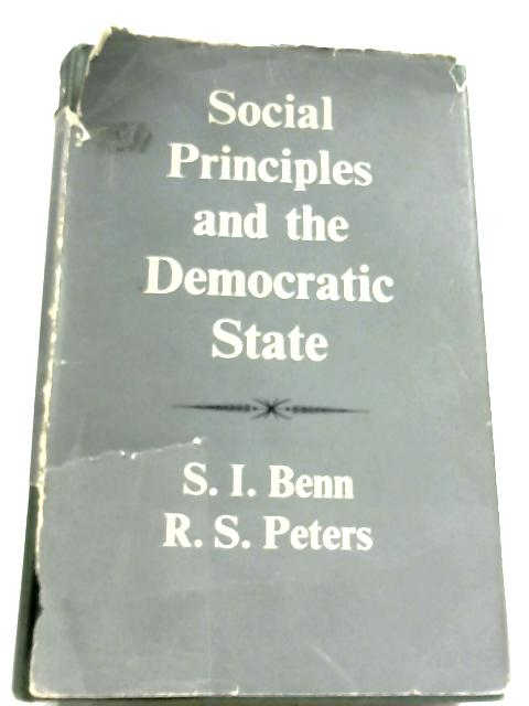 Social Principles And The Democratic State By S. I. Benn & R. S. Peters