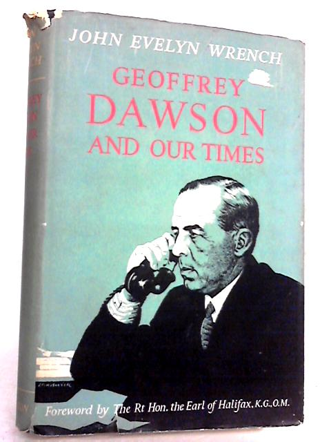 Geoffrey Dawson and our times By Wrench, John Evelyn