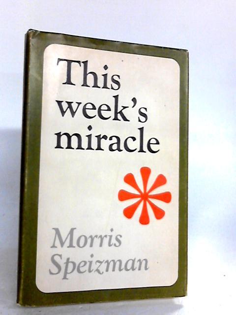 This Week's Miracle by Morris Speizman