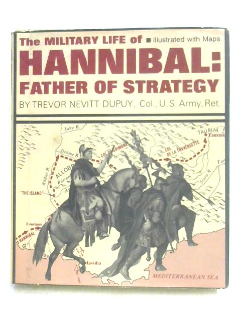 The Military Life of Hannibal: Father of Strategy by Trevor Nevitt Dupuy