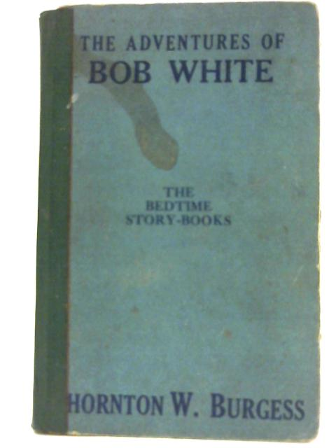 The Adventures Of Bob White: The Bedtime Story Books Series by Burgess, Thornton Waldo