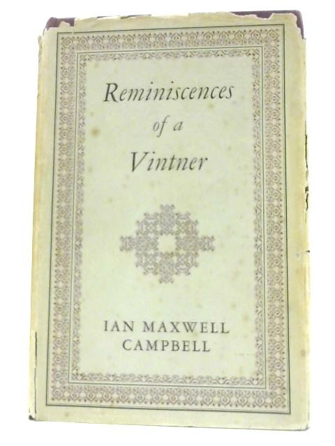 Reminiscences of a Vintner by Campbell, Ian Maxwell