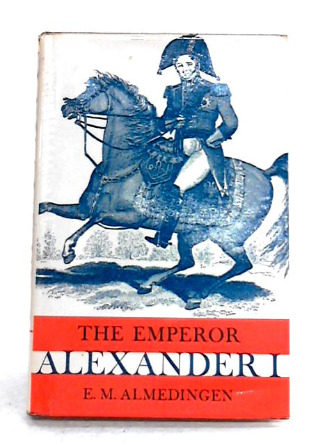The Emperor Alexander I By E.M. Almedingen