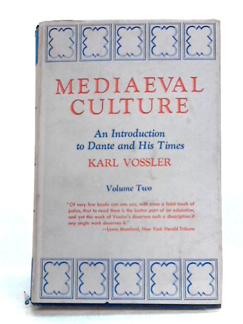 Mediaeval Culture: An Introduction to Dante and His Times Vol. II by Karl Vossler