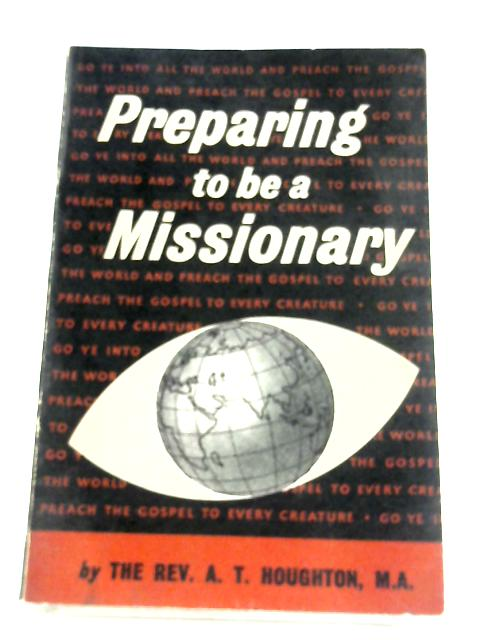 Preparing To Be A Missionary by A. T. Houghton