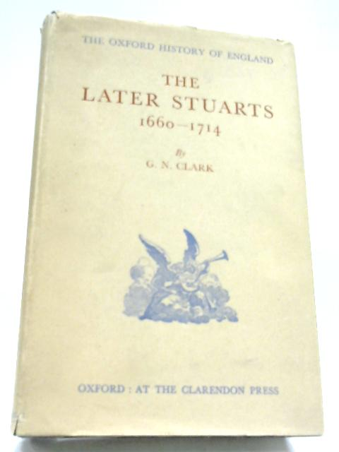 The Later Stuarts 1660-1714 By G. N. Clark
