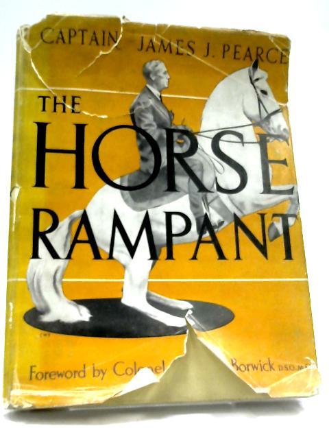 The Horse Rampant by Captain James J. Pearce