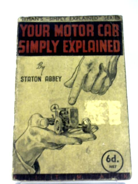 Your Motor Car Simply Explained by Staton Abbey