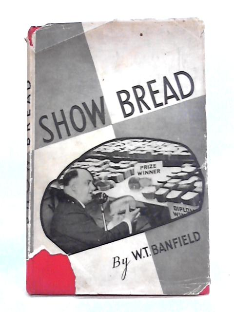 Show Bread: A Competitor's Guide to Prize-Winning by W.T. Banfield