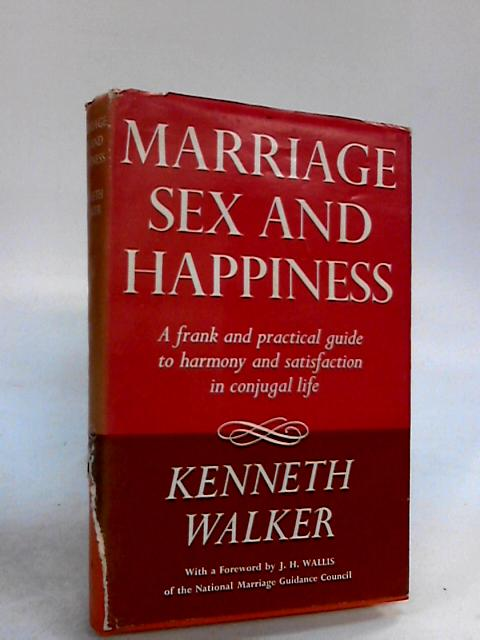 Marriage, Sex and Hapiness by Walker, K.
