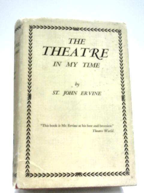 The Theatre In My Time by St. John Ervine