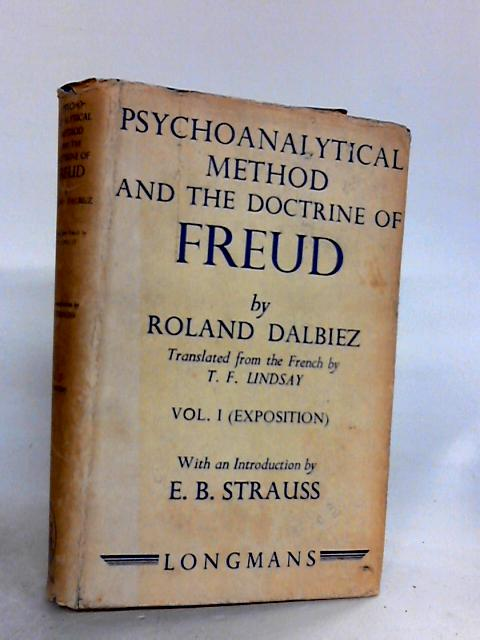 PSYCHOANALYTICAL METHOD AND THE DOCTRINE OF FREUD: VOL. I - EXPOSITION. By Dalbiez, Roland (trans T. F. Lindsay).