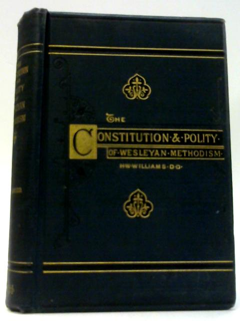 The Constitution and Polity of Wesleyan Methodism; Being a Digest of its Laws and Institutions by Williams, Henry W.