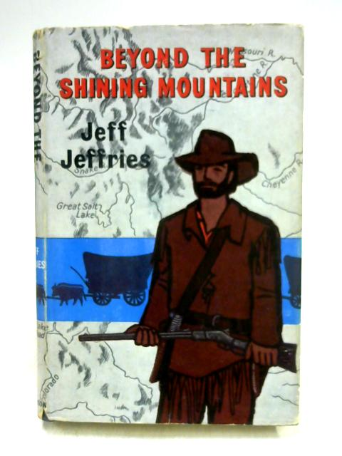 Beyond the Shining Mountains by Jeff Jeffries