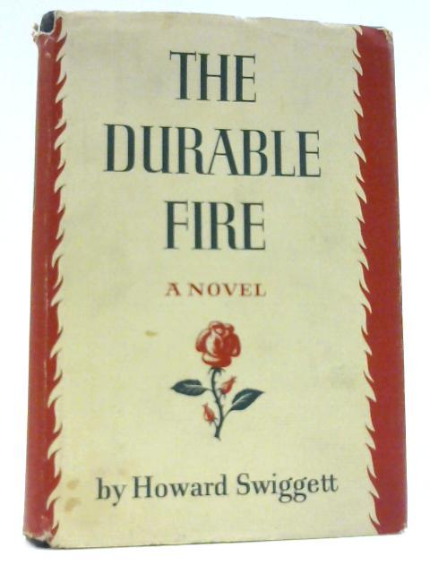 The Durable Fire. By Swiggett, Howard.