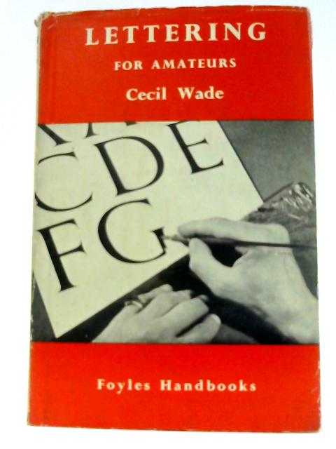Lettering for Amateurs (Foyle's handbooks series) by Wade, Cecil