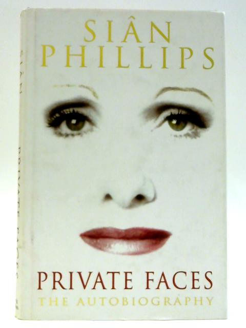 Private Faces: The Autobiography By Phillips, Sian