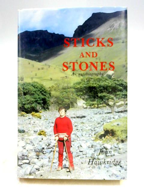 Sticks and Stones: The Autobiography of John Hawkridge by John Hawkridge