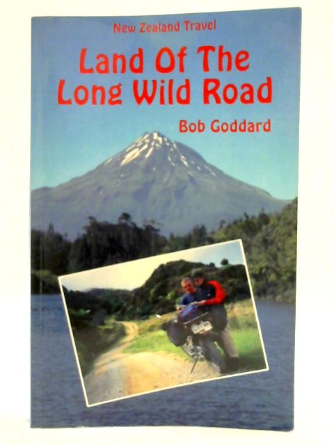 New Zealand Travel: Land of the Long Wild Road By Goddard, Bob