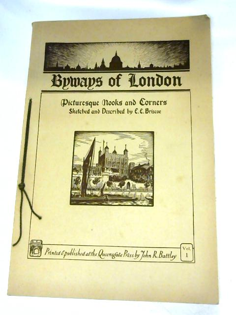 Byways of London, picturesque nooks and corners sketched and described,: By E.E. Briscoe By Briscoe, E. E