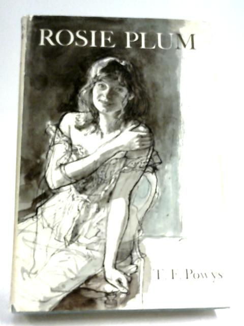 Rosie Plum, And Other Stories by T. F. Powys