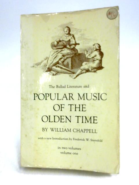 The Ballad Literature and Popular Music of the Olden Time Vol One by W. Chappell