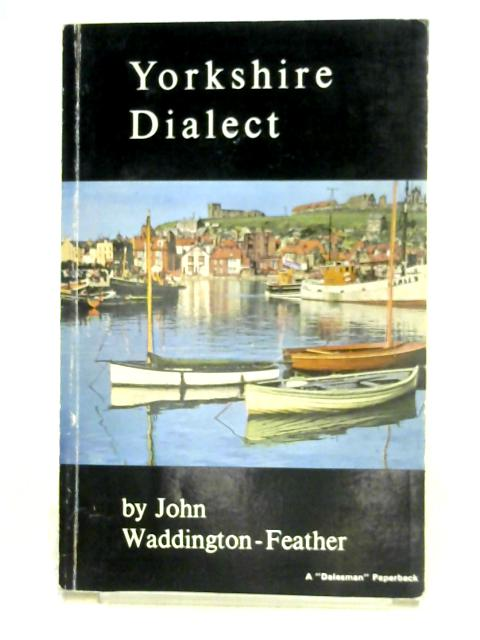 Yorkshire Dialect by John Waddington-Feather