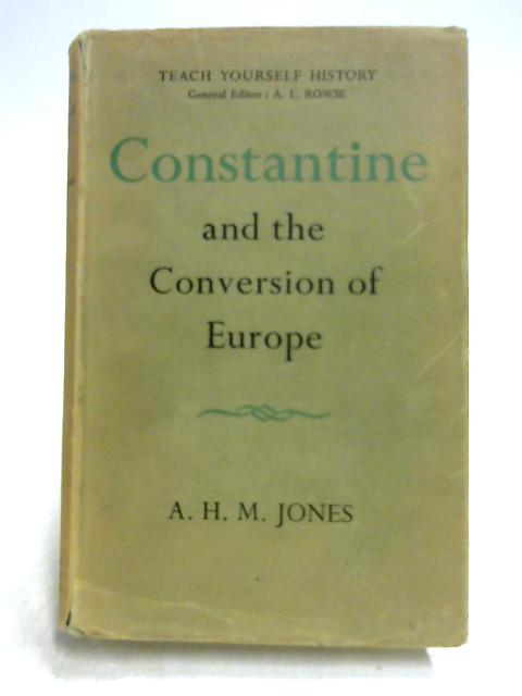 Constantine and the Conversion of Europe by A.H.M. Jones
