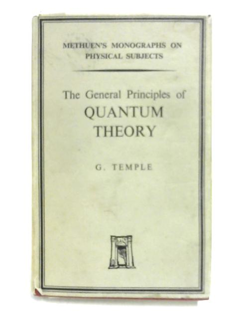 The General Principles of Quantum Theory by G. Temple