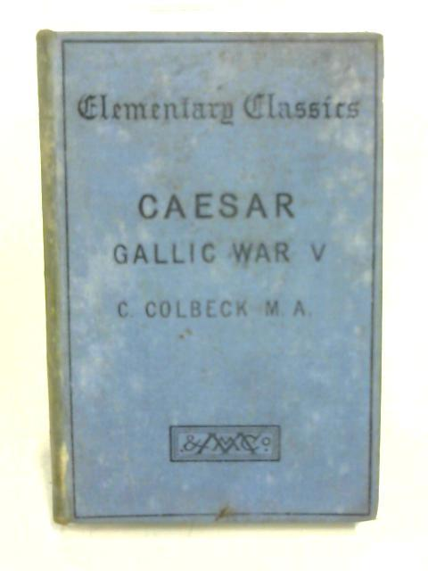 Caesar Gallic War V by C. Colbeck