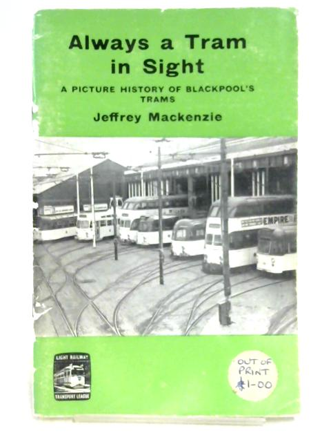 Always a Tram in Sight: A Picture History of Blackpool's Trams by Jeffrey Mackenzie