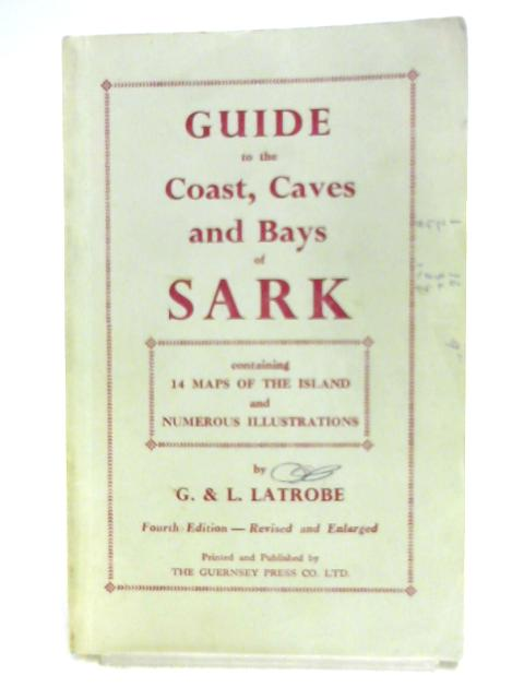Guide to the Coast, Caves and Bays of Sark by G. Latrobe