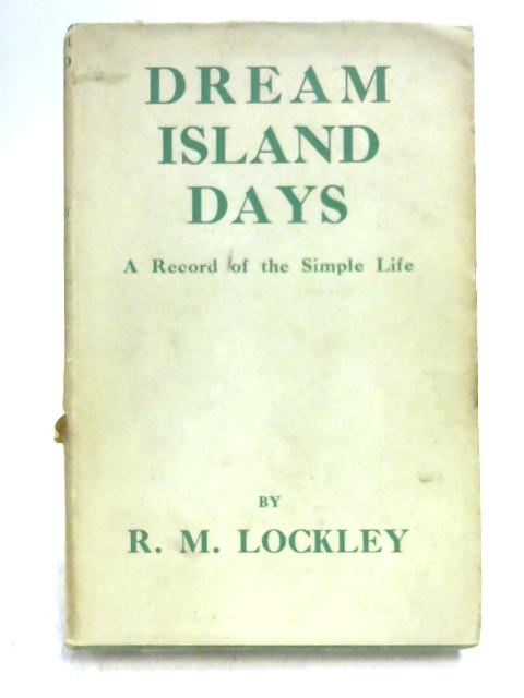 Dream Island Days; A Record of the Simple Life by R.M. Lockley