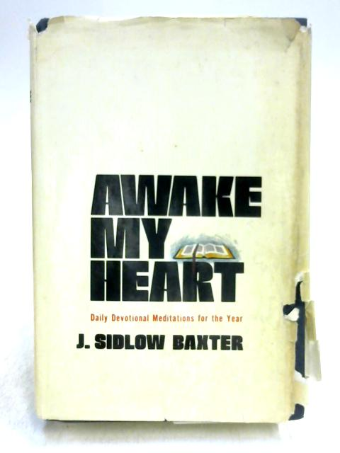Awake My Heart by J. Sidlow Baxter