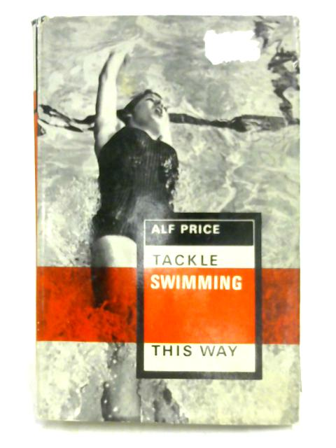 Tackle Swimming this Way by Alf Price