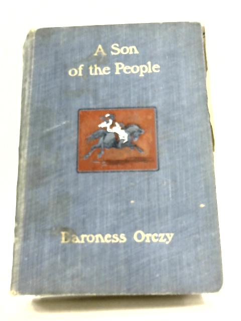 A Son Of The People by Baroness Orczy