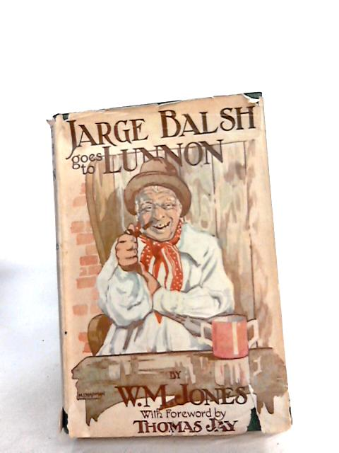 Jarge Balsh Goes To Lunnon. by Jones, Wm