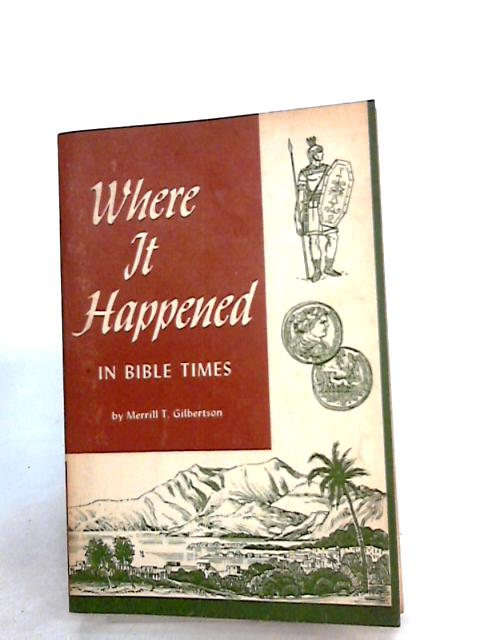 Where it Happened in Bible Times By Gilbertson, Merrill T.