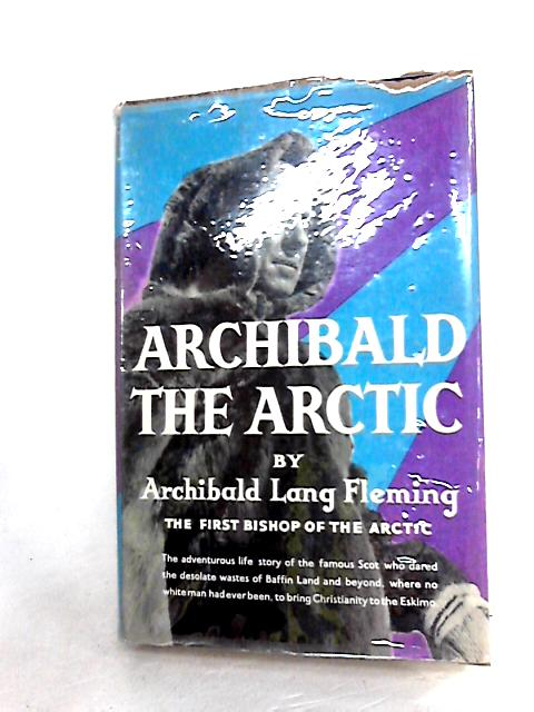ARCHIBALD THE ARCTIC. by Fleming, Archibald Lang.
